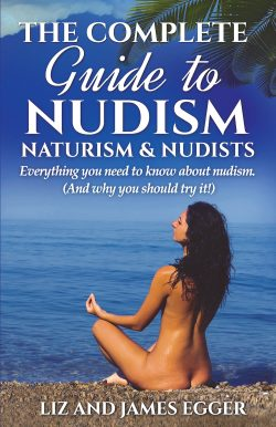 The Complete Guide to Nudism, Naturism and Nudists by Liz and James Egger