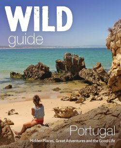 Wild Guide - Portugal Hidden Places, Great Adventures and the Good Life