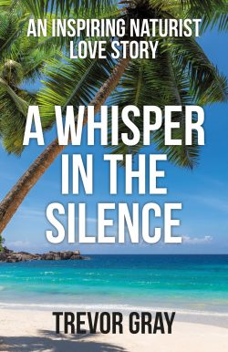 A Whisper in the Silence: An Inspiring Naturist Love Story, by Trevor Gray